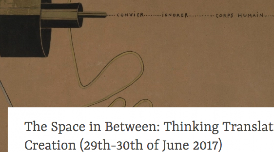 The Space in Between: Thinking Translation in Creation: Symposium & workshop on 29th-30th of June 2017