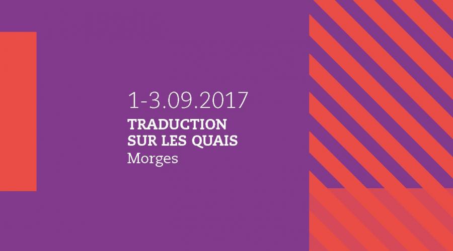 La traduction à l'honneur pour la 8e édition du Livre sur les quais / Morges (Suisse) • 01>03 SEPT 2017