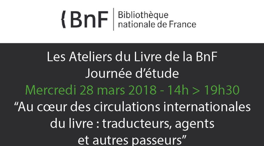 Ateliers du livre de la BnF – 28 mars 2018 – Au cœur des circulations internationales du livre : traducteurs, agents et autres passeurs