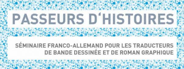 """""""Passeurs d'Histoires"""", séminaire franco-allemand pour les traducteurs de bandes-dessinées et de romans graphiques"""